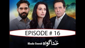 Khuda Gawah – EP # 16 – 20th November 2016